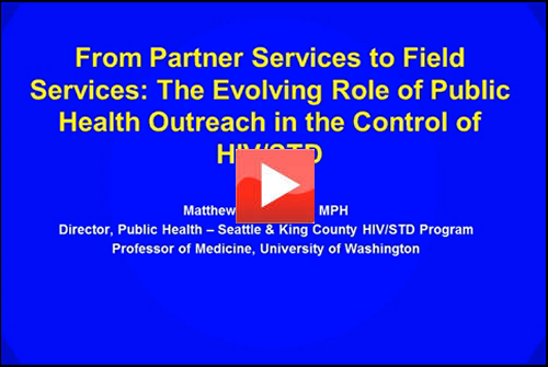 Matthew Golden, MD From Partner Services to Field Services: The Evolving Role of Public Health Outreach to Control HIV/STDs